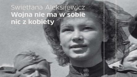 Wojny (nie)kobieca twarz. Kartki z nieistniejącego świata