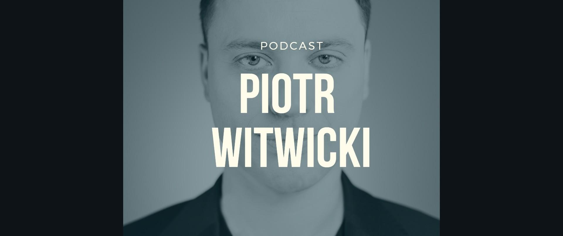 Piotr Witwicki Podcast